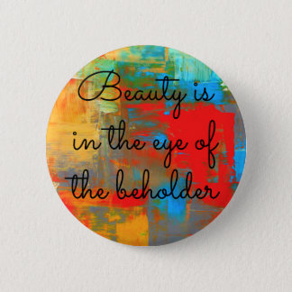 Beauty is in the eye of the beholder 2 inch round button