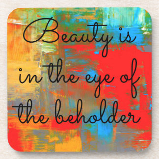 Beauty is in the eye of the beholder coaster