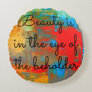Beauty is in the eye of the beholder round pillow
