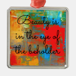 Beauty is in the eye of the beholder Silver-Colored square ornament