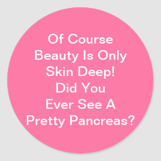 Beauty Is Skin Deep Ever See Pretty Pancreas Classic Round Sticker