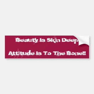 Beauty Is Skin DeepAttitude Is To The Bone!! Bumper Sticker