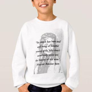Beauty of Old Women - Harriet Beecher Stowe Sweatshirt