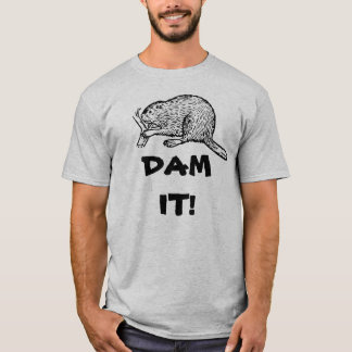 BEAVER DAM IT! T-Shirt