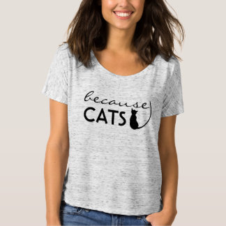 Because Cats Quote Tshirt