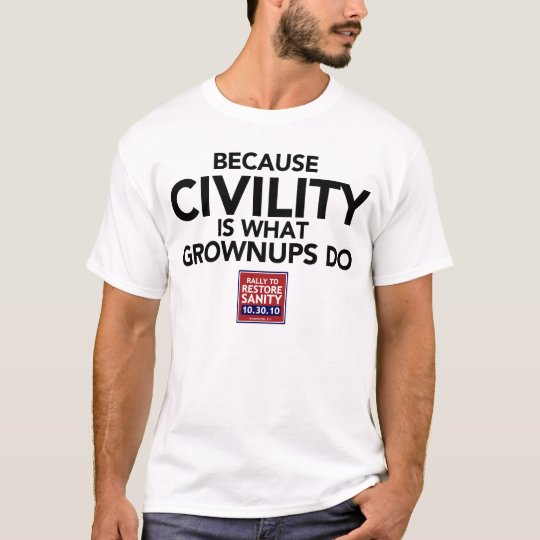 Because Civility is what Grownups Do T-Shirt