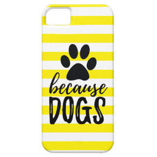 Because Dogs Paw Print iPhone 5 Cover