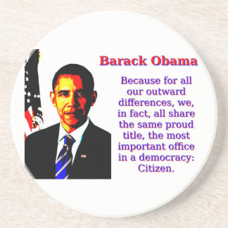 Because For All Our Outward Differences - Barack O Coaster