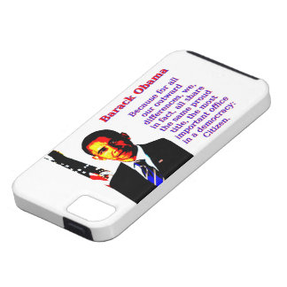 Because For All Our Outward Differences - Barack O iPhone 5 Cases
