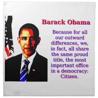 Because For All Our Outward Differences - Barack O Napkin