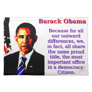 Because For All Our Outward Differences - Barack O Placemat