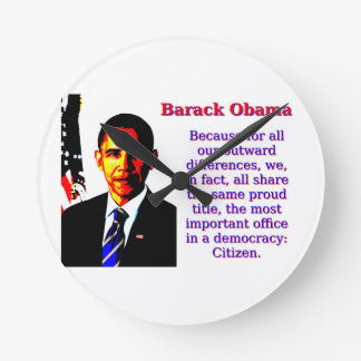 Because For All Our Outward Differences - Barack O Round Clock