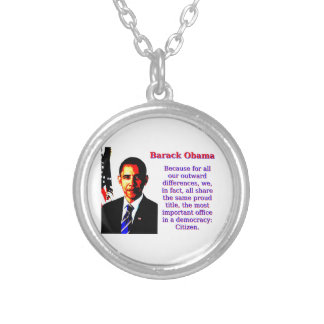 Because For All Our Outward Differences - Barack O Silver Plated Necklace