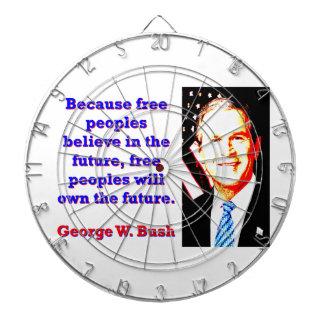 Because Free Peoples Believe - G W Bush Dartboard