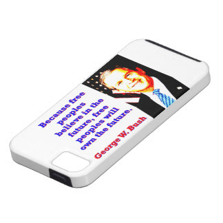 Because Free Peoples Believe - G W Bush iPhone 5 Cover