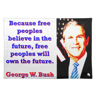 Because Free Peoples Believe - G W Bush Placemat