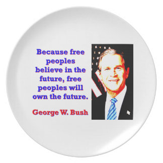 Because Free Peoples Believe - G W Bush Plate