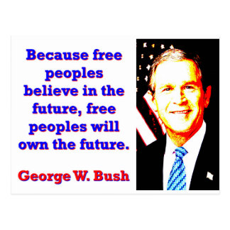 Because Free Peoples Believe - G W Bush Postcard
