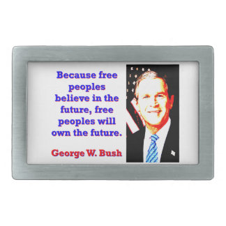 Because Free Peoples Believe - G W Bush Rectangular Belt Buckles