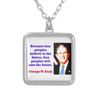 Because Free Peoples Believe - G W Bush Silver Plated Necklace