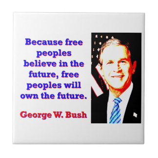 Because Free Peoples Believe - G W Bush Tile