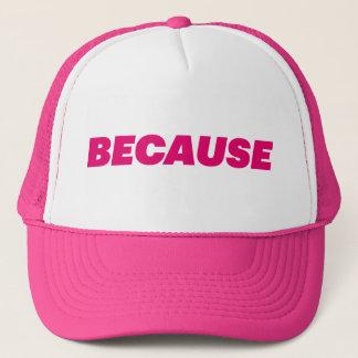 BECAUSE fun slogan trucker hat
