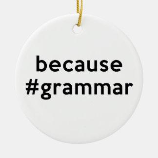 Because Grammar Ceramic Ornament