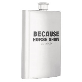 Because Horse Show Flask