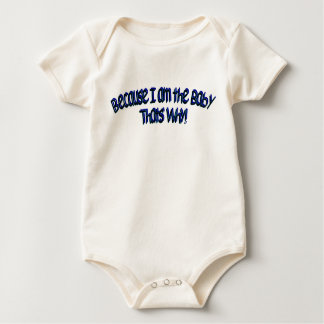 Because I am the Baby, Thats Why! Baby Bodysuit