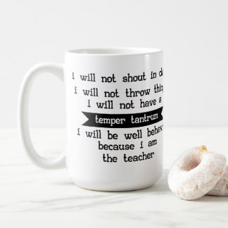 Because I am The Teacher - Teacher Humor In Class Coffee Mug