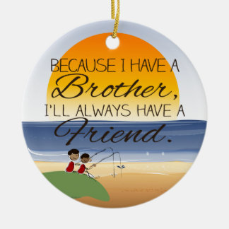 Because I Have a Brother, I'll Always Have Friend Round Ceramic Ornament