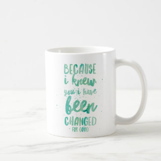 Because I Knew You I Have Been Changed For Good Coffee Mug
