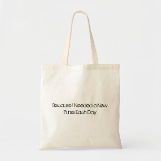 Because I Need a New Purse Each Day- Purse Tote Bag