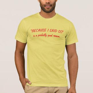 """BECAUSE I SAID SO"" T-Shirt"