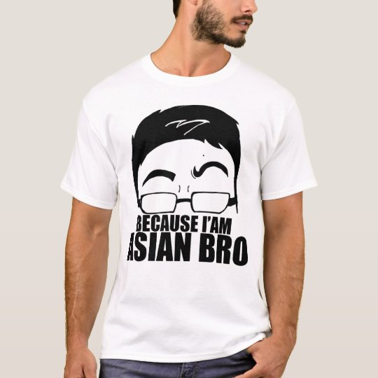 Because I'am Asian Bro T-Shirt