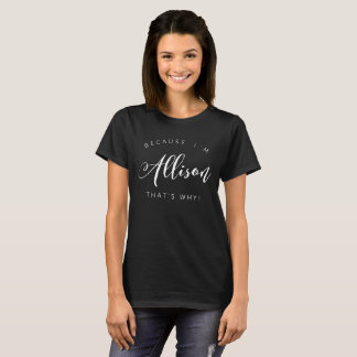 Because I'm Allison that's why! T-Shirt