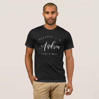 Because I'm Andrew that's why! T-Shirt