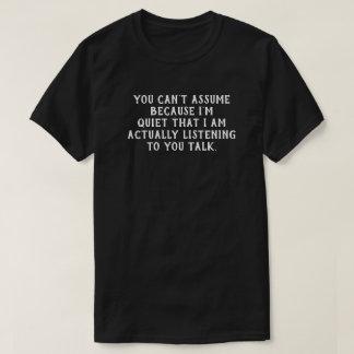 Because I'm quiet ---  T-shirt Funnies