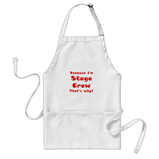 Because Im Stage Crew Thats Why Standard Apron