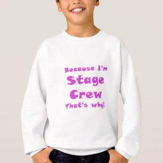 Because Im Stage Crew Thats Why Sweatshirt