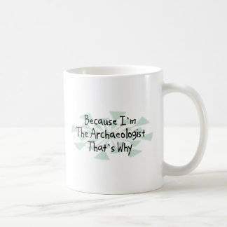 Because I'm the Archaeologist Coffee Mug