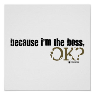 Because I'm The Boss Poster