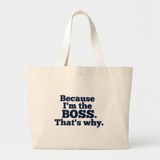 Because I'm the boss, that's why. Large Tote Bag