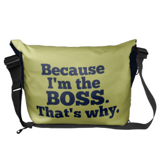 Because I'm the boss, that's why. Messenger Bags