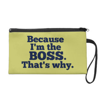 Because I'm the boss, that's why. Wristlet Clutches