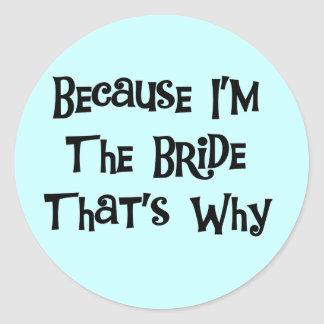 Because I'm the Bride Tshirts and Gifts Round Sticker