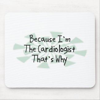 Because I'm the Cardiologist Mouse Pad