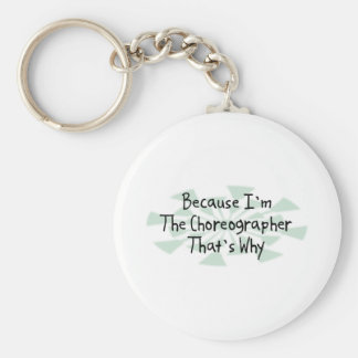 Because I'm the Choreographer Keychain