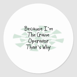 Because I'm the Crane Operator Classic Round Sticker
