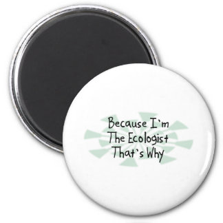 Because I'm the Ecologist 2 Inch Round Magnet